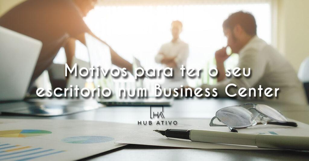 Motivos-para-ter-o-seu-Escritório-num-Business-Center