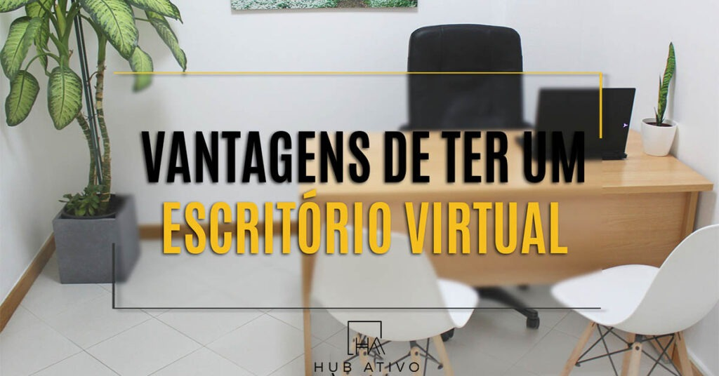 Vantagens de ter um Escritório Virtual