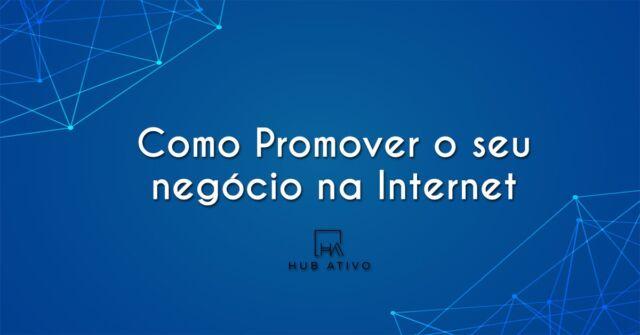 Como Promover o seu negócio na Internet