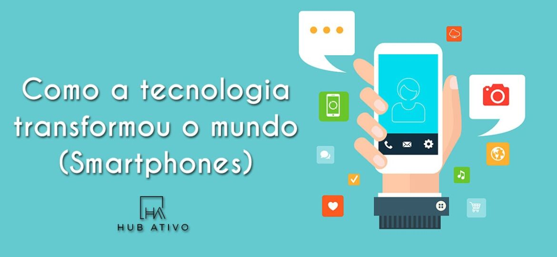 Como a tecnologia transformou o mundo Smartphones
