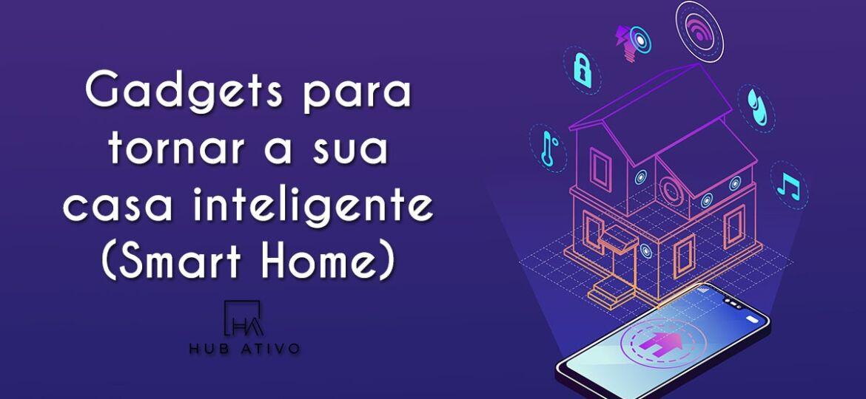 Gadgets para tornar a sua casa inteligente
