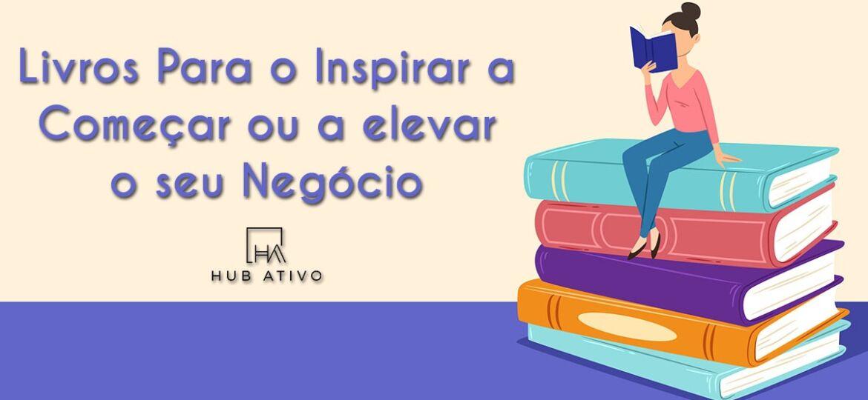 Livros Para o Inspirar a Começar ou a elevar o seu Negócio