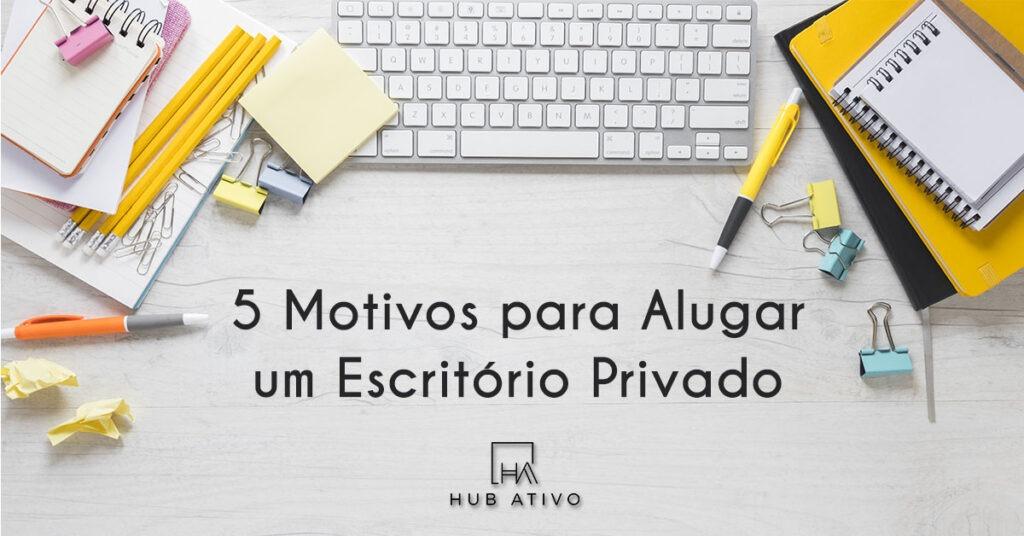 5 Motivos para Alugar um Escritório Privado