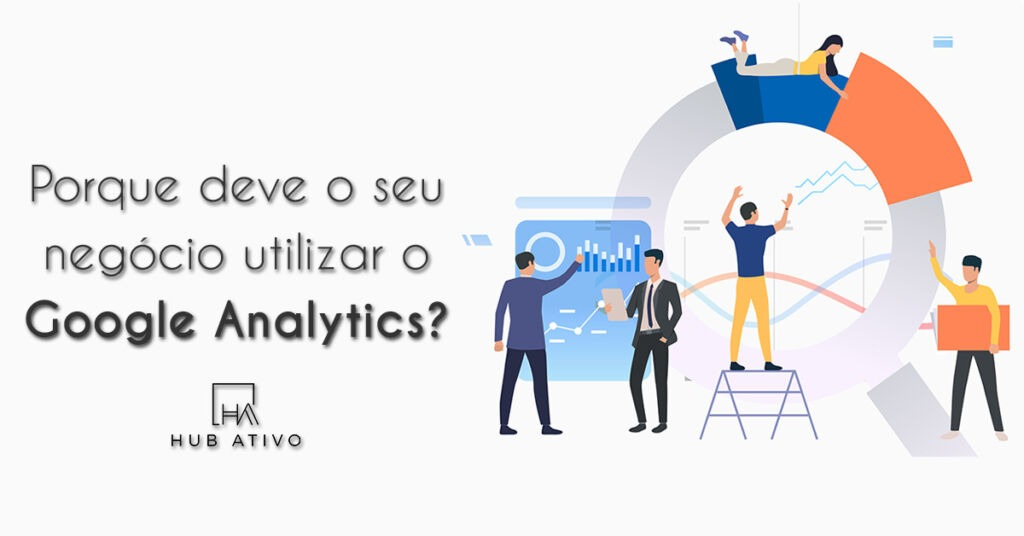 Porque deve o seu negócio utilizar o Google Analytics
