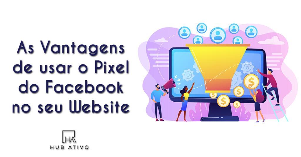 As Vantagens de usar o Pixel do Facebook no seu Website