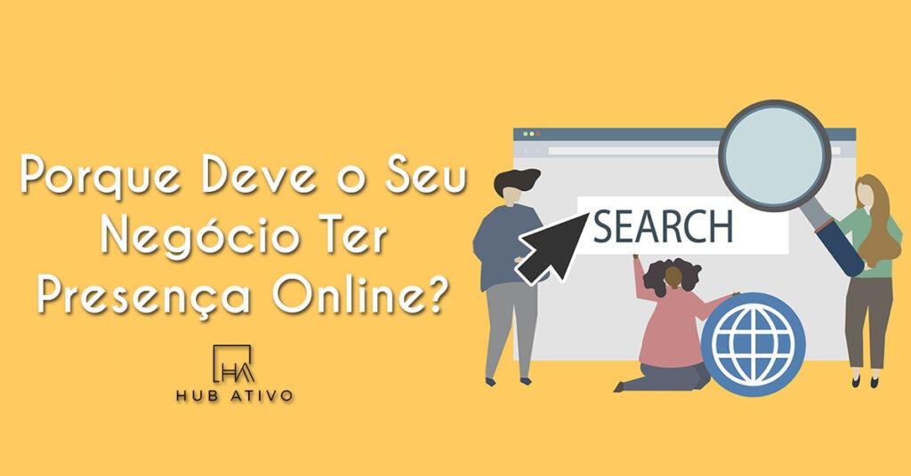 Porque Deve o Seu Negócio Ter Presença Online
