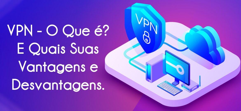 VPN O Que é E Quais Suas Vantagens e Desvantagens